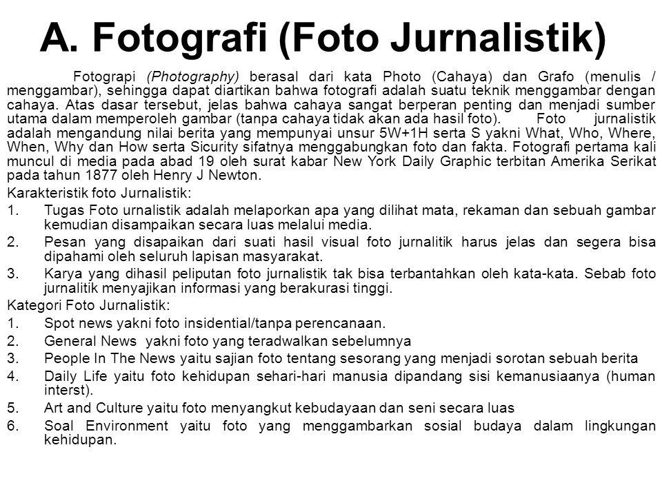 A. Fotografi (Foto Jurnalistik) Fotograpi (Photography) berasal dari kata Photo (Cahaya) dan Grafo (menulis / menggambar), sehingga dapat diartikan ba