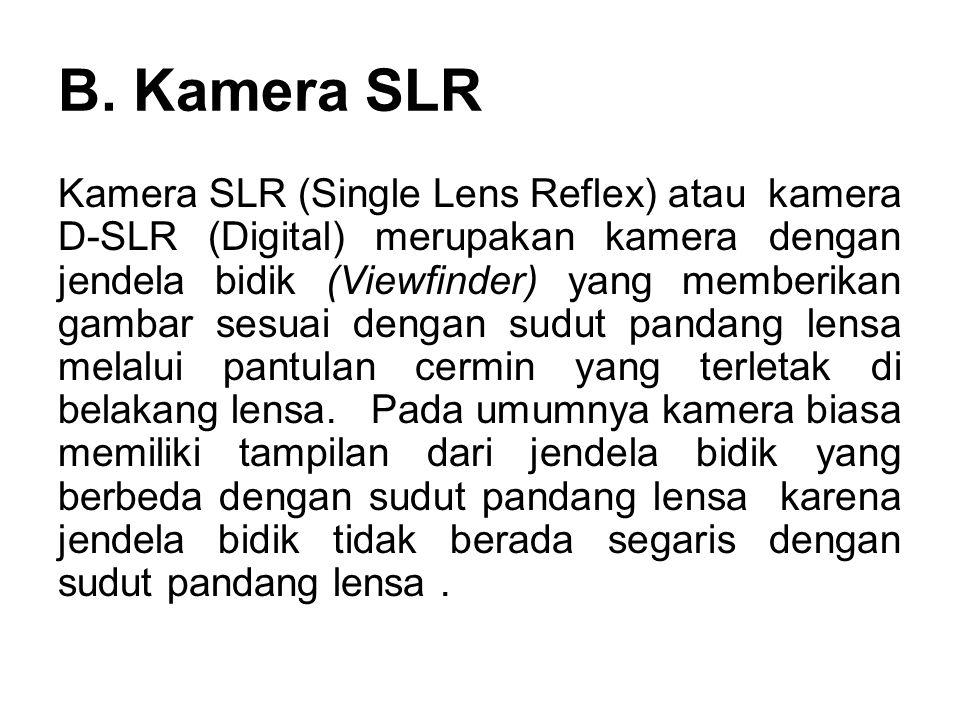 B. Kamera SLR Kamera SLR (Single Lens Reflex) atau kamera D-SLR (Digital) merupakan kamera dengan jendela bidik (Viewfinder) yang memberikan gambar se