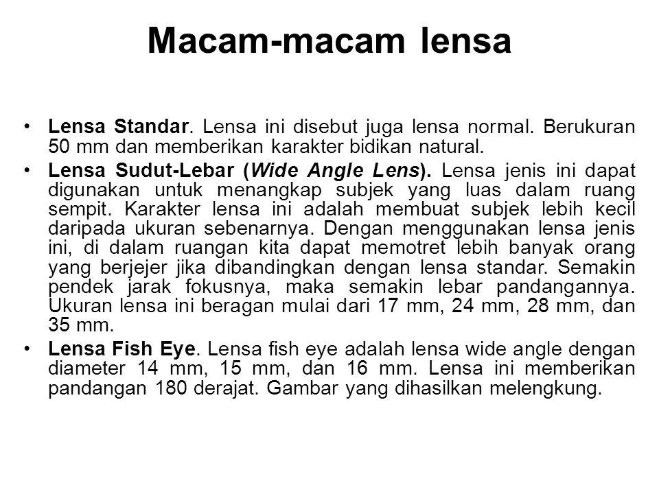 Lanjutan •Lensa Tele.Lensa tele merupakan kebalikan lensa wide angle.