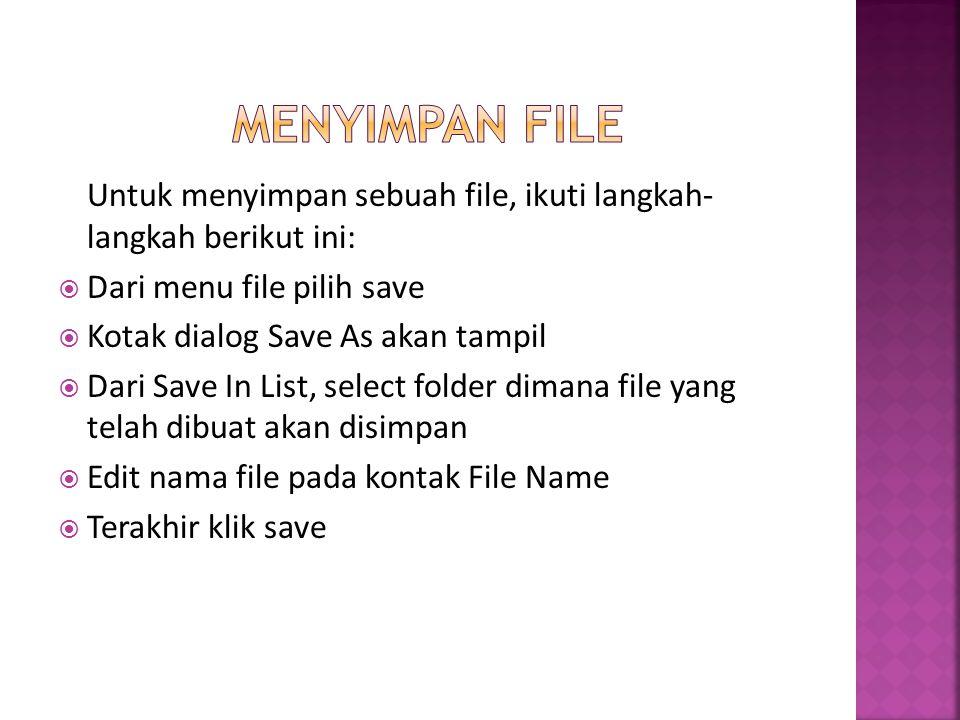 Untuk menyimpan sebuah file, ikuti langkah- langkah berikut ini:  Dari menu file pilih save  Kotak dialog Save As akan tampil  Dari Save In List, s