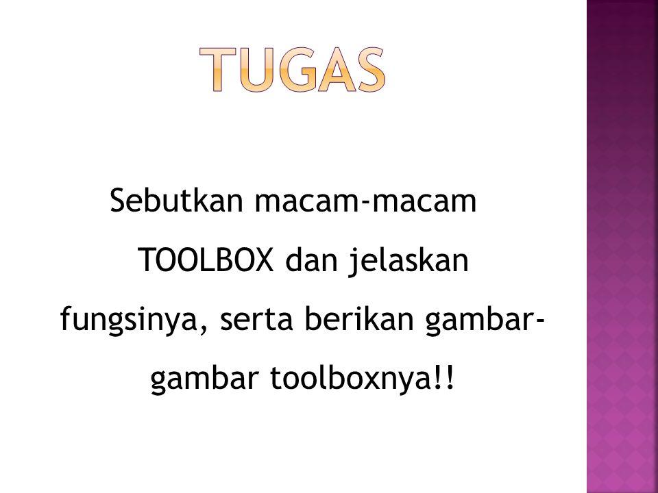 Sebutkan macam-macam TOOLBOX dan jelaskan fungsinya, serta berikan gambar- gambar toolboxnya!!