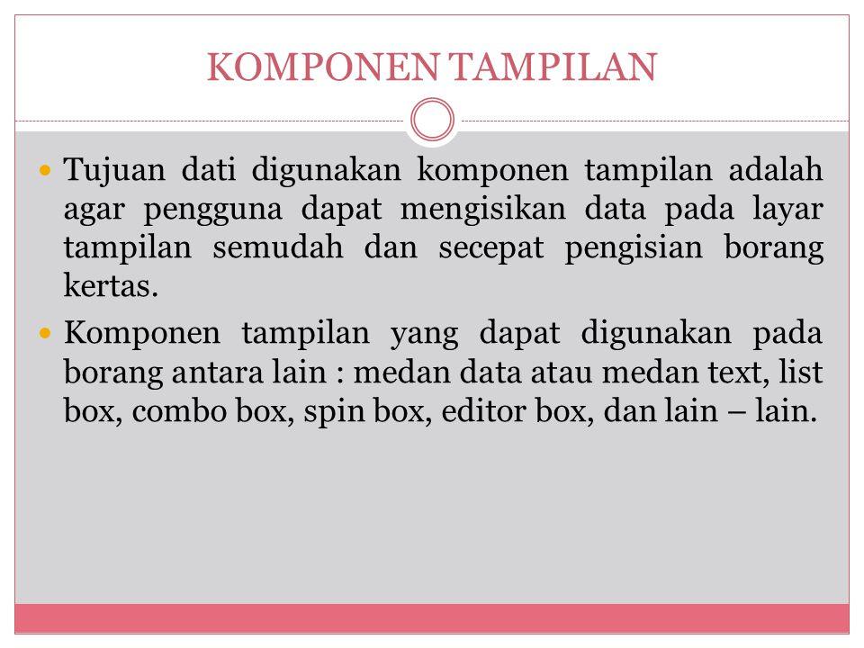 Tujuan dati digunakan komponen tampilan adalah agar pengguna dapat mengisikan data pada layar tampilan semudah dan secepat pengisian borang kertas.