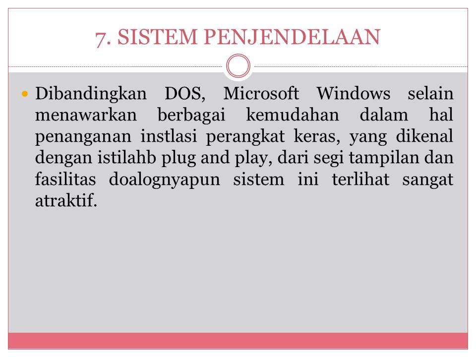  Dibandingkan DOS, Microsoft Windows selain menawarkan berbagai kemudahan dalam hal penanganan instlasi perangkat keras, yang dikenal dengan istilahb plug and play, dari segi tampilan dan fasilitas doalognyapun sistem ini terlihat sangat atraktif.
