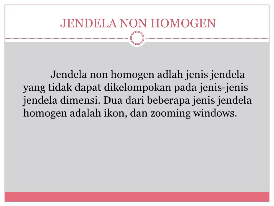 JENDELA NON HOMOGEN Jendela non homogen adlah jenis jendela yang tidak dapat dikelompokan pada jenis-jenis jendela dimensi.