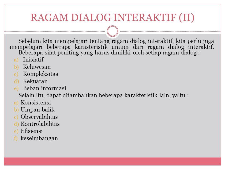 RAGAM DIALOG INTERAKTIF (II) Sebelum kita mempelajari tentang ragam dialog interaktif, kita perlu juga mempelajari beberapa karasteristik umum dari ragam dialog interaktif.