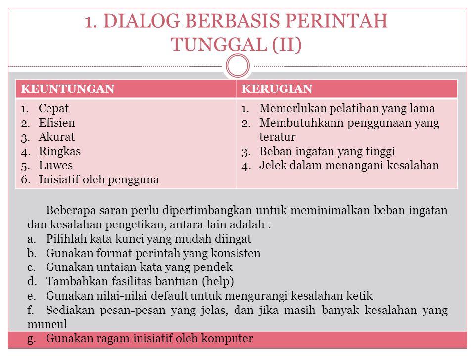 1. DIALOG BERBASIS PERINTAH TUNGGAL (II) KEUNTUNGANKERUGIAN 1.Cepat 2.Efisien 3.Akurat 4.Ringkas 5.Luwes 6.Inisiatif oleh pengguna 1.Memerlukan pelati