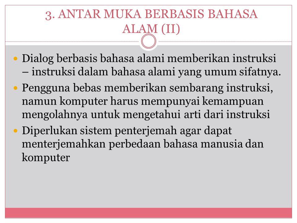 3. ANTAR MUKA BERBASIS BAHASA ALAM (II)  Dialog berbasis bahasa alami memberikan instruksi – instruksi dalam bahasa alami yang umum sifatnya.  Pengg