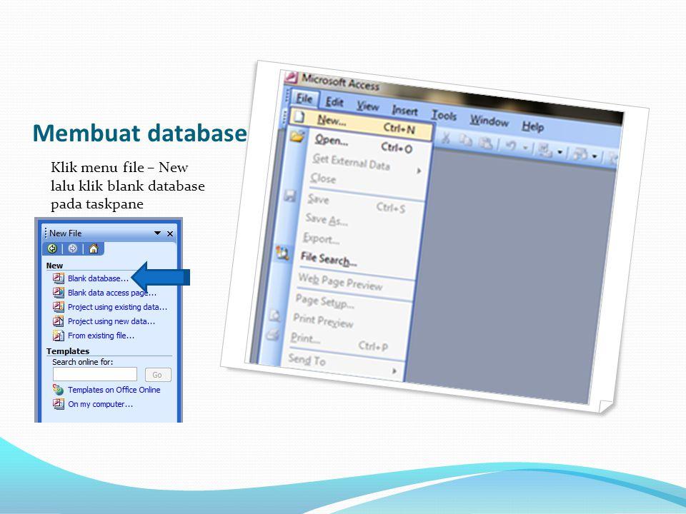Membuat database Klik menu file – New lalu klik blank database pada taskpane