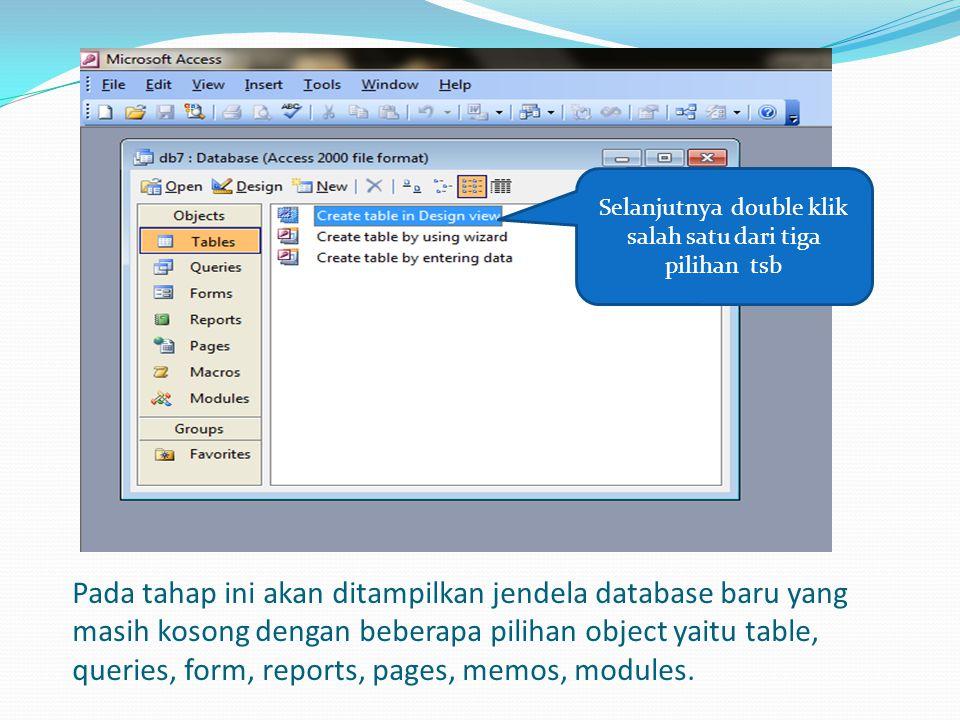 Pada tahap ini akan ditampilkan jendela database baru yang masih kosong dengan beberapa pilihan object yaitu table, queries, form, reports, pages, mem