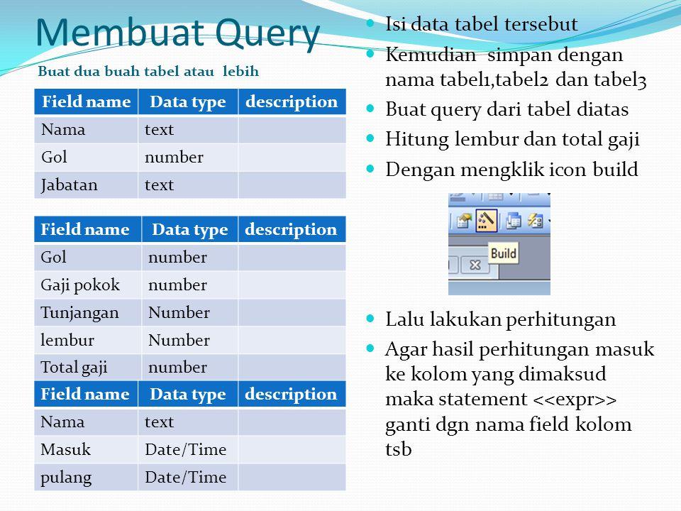 Membuat Query Buat dua buah tabel atau lebih  Isi data tabel tersebut  Kemudian simpan dengan nama tabel1,tabel2 dan tabel3  Buat query dari tabel