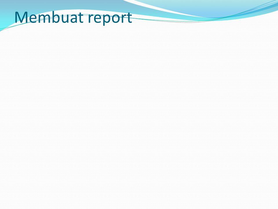Membuat report