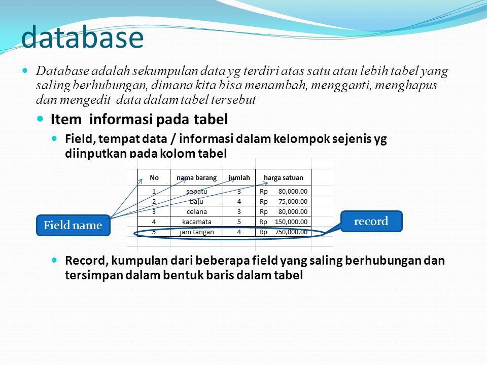 database  Database adalah sekumpulan data yg terdiri atas satu atau lebih tabel yang saling berhubungan, dimana kita bisa menambah, mengganti, mengha
