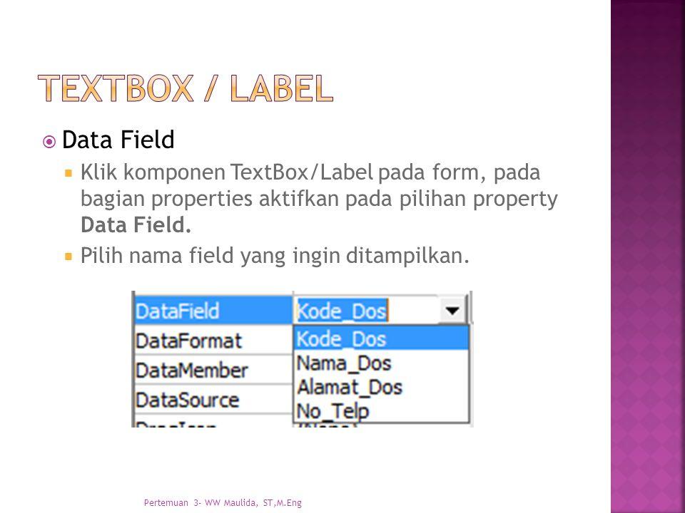  Data Field  Klik komponen TextBox/Label pada form, pada bagian properties aktifkan pada pilihan property Data Field.  Pilih nama field yang ingin