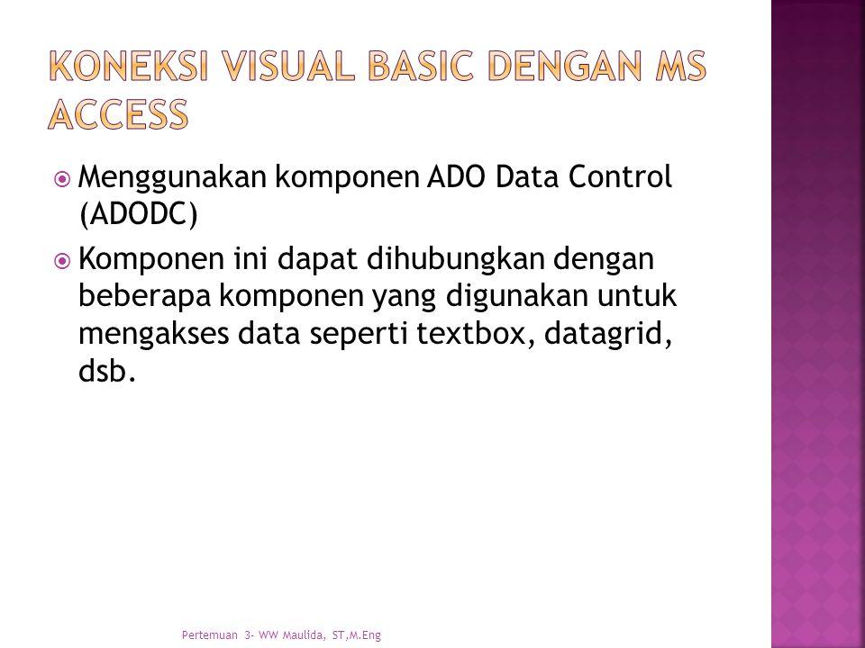  Menggunakan komponen ADO Data Control (ADODC)  Komponen ini dapat dihubungkan dengan beberapa komponen yang digunakan untuk mengakses data seperti textbox, datagrid, dsb.