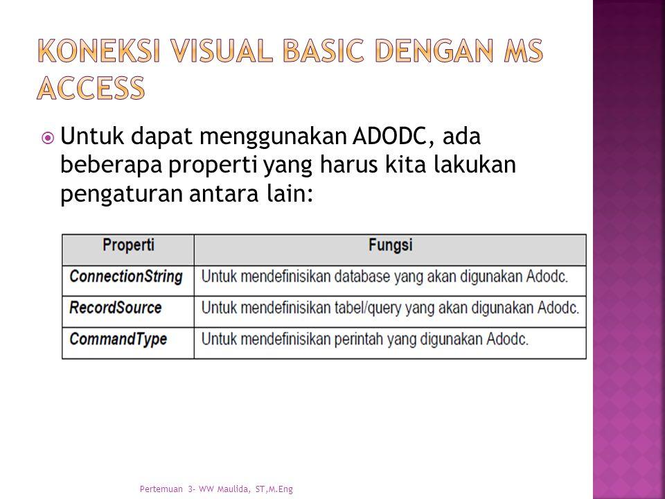  Untuk dapat menggunakan ADODC, ada beberapa properti yang harus kita lakukan pengaturan antara lain: Pertemuan 3- WW Maulida, ST,M.Eng