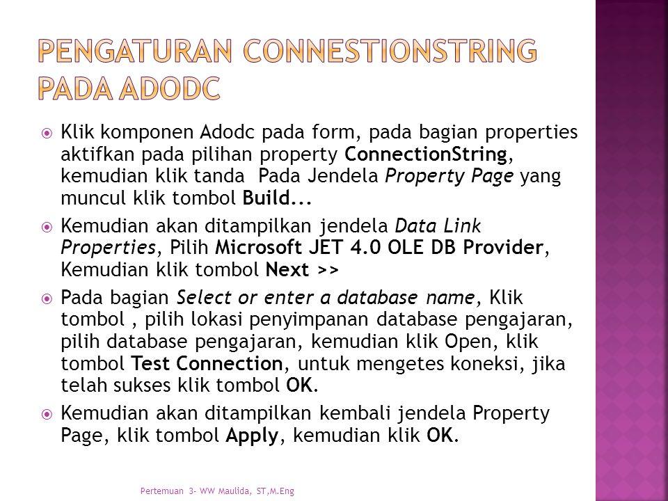  Klik komponen Adodc pada form, pada bagian properties aktifkan pada pilihan property ConnectionString, kemudian klik tanda Pada Jendela Property Page yang muncul klik tombol Build...