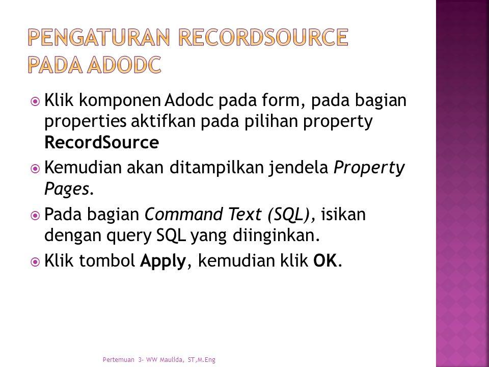  Klik komponen Adodc pada form, pada bagian properties aktifkan pada pilihan property RecordSource  Kemudian akan ditampilkan jendela Property Pages.