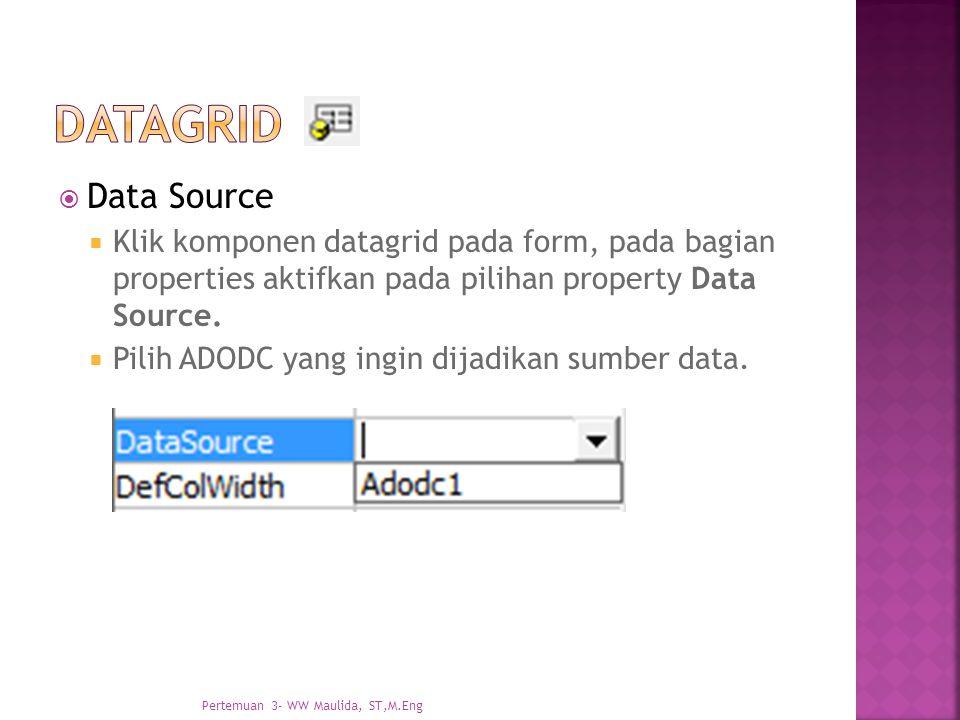  Data Source  Klik komponen datagrid pada form, pada bagian properties aktifkan pada pilihan property Data Source.  Pilih ADODC yang ingin dijadika