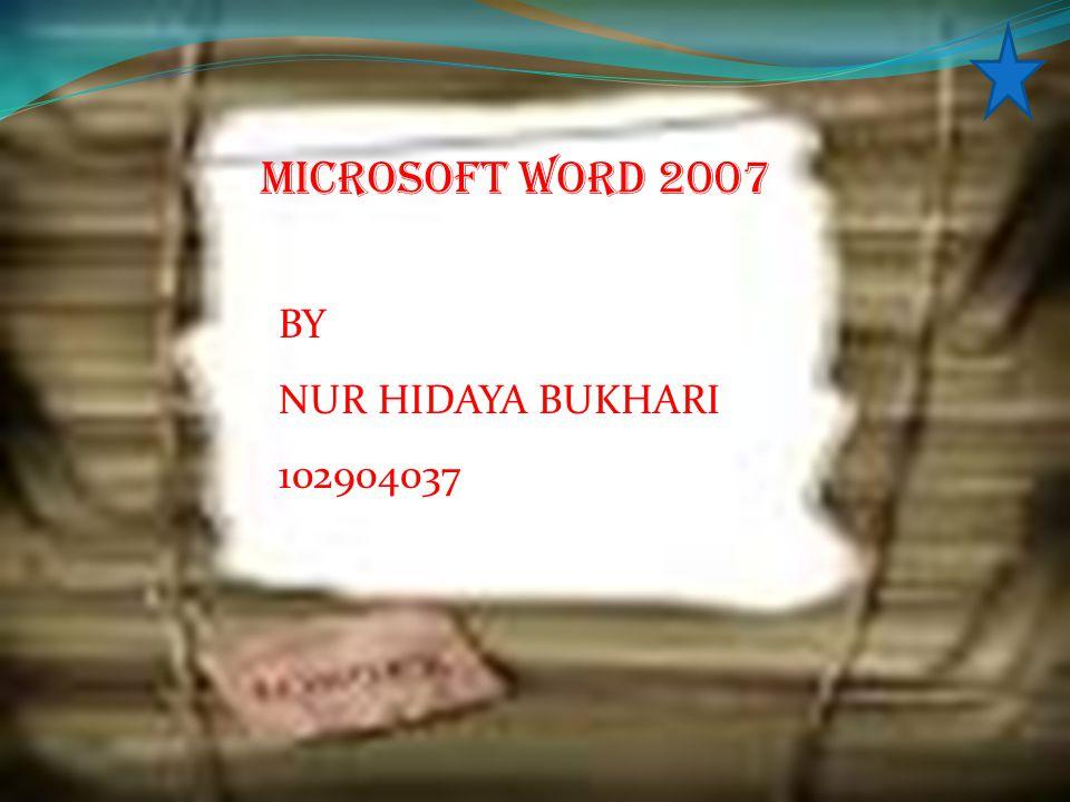 MICROSOFT WORD 2007 BY NUR HIDAYA BUKHARI 102904037