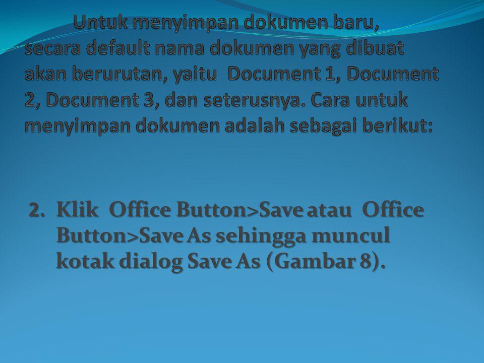 2.Klik Office Button>Save atau Office Button>Save As sehingga muncul kotak dialog Save As (Gambar 8).