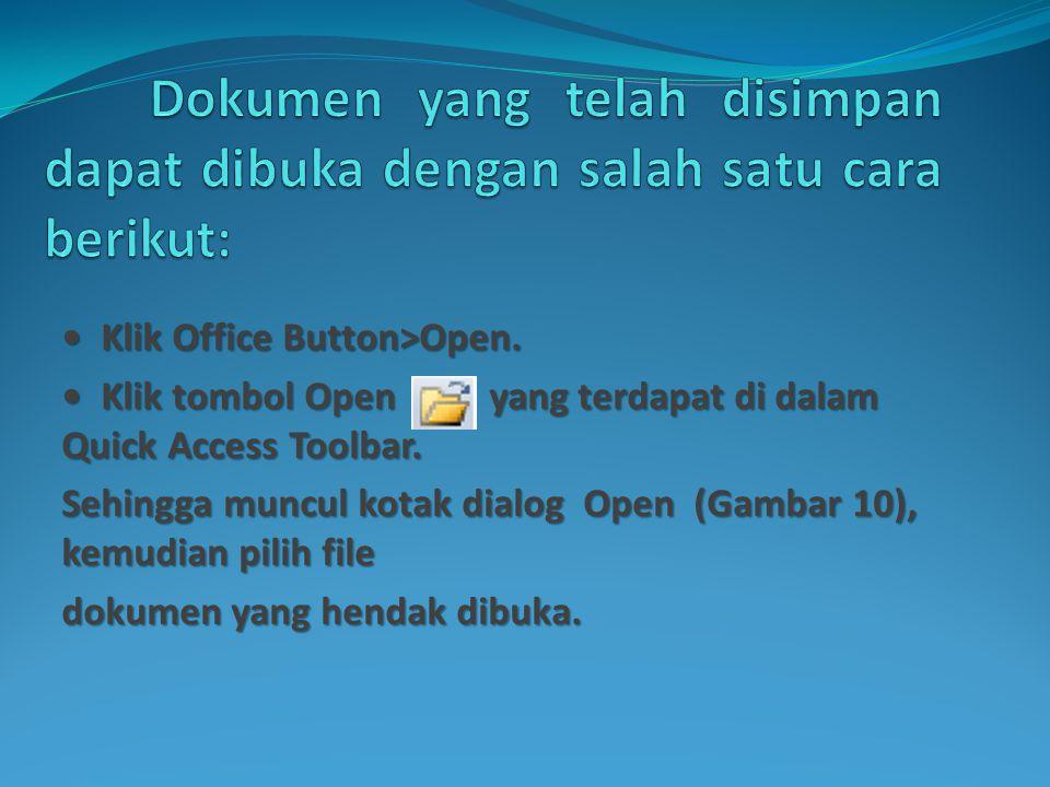 • Klik Office Button>Open. • Klik tombol Open yang terdapat di dalam Quick Access Toolbar. Sehingga muncul kotak dialog Open (Gambar 10), kemudian pil