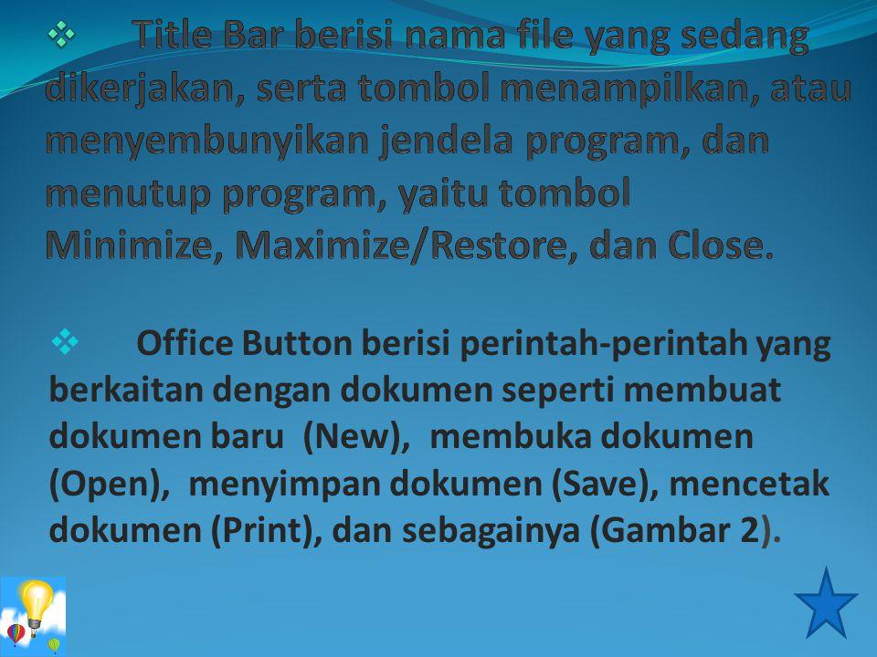  Office Button berisi perintah-perintah yang berkaitan dengan dokumen seperti membuat dokumen baru (New), membuka dokumen (Open), menyimpan dokumen (