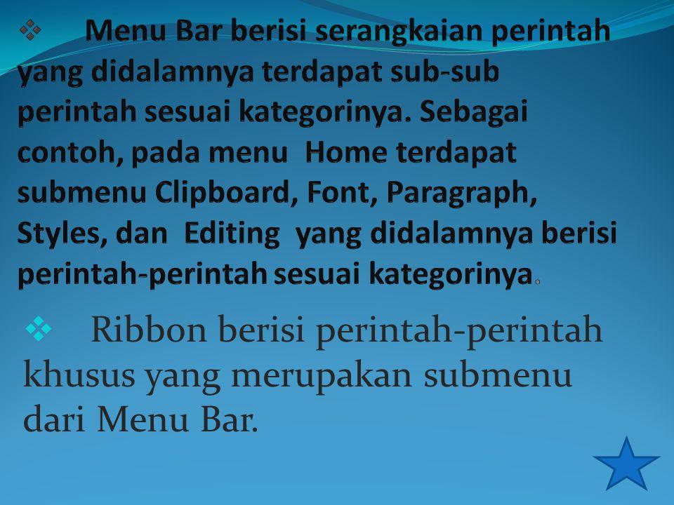  Ribbon berisi perintah-perintah khusus yang merupakan submenu dari Menu Bar.