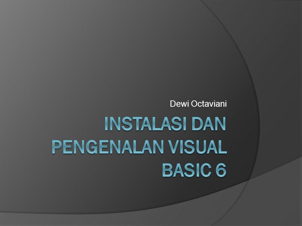 Instalasi Visual Basic 6 Langkah- langkah untuk menginstall VB6 adalah :  Masukan CD-ROM installer, buka isinya kemudian klik ganda pada setup.exe sehingga akan muncul kotak dialog yang pertama kemudian klik next.