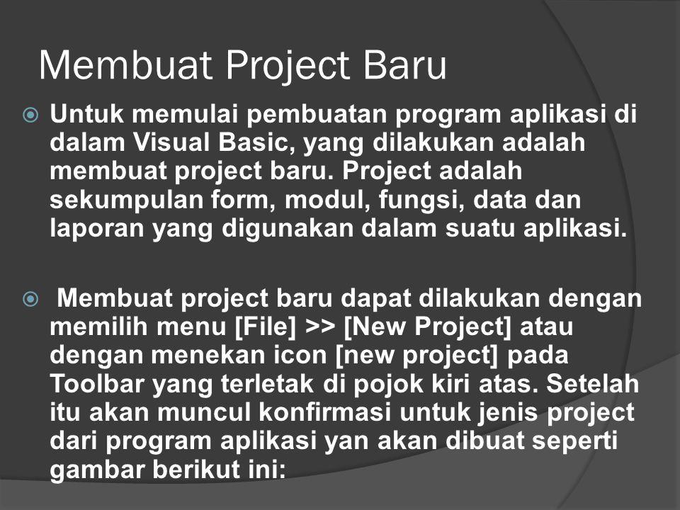 Membuat Project Baru  Untuk memulai pembuatan program aplikasi di dalam Visual Basic, yang dilakukan adalah membuat project baru. Project adalah seku