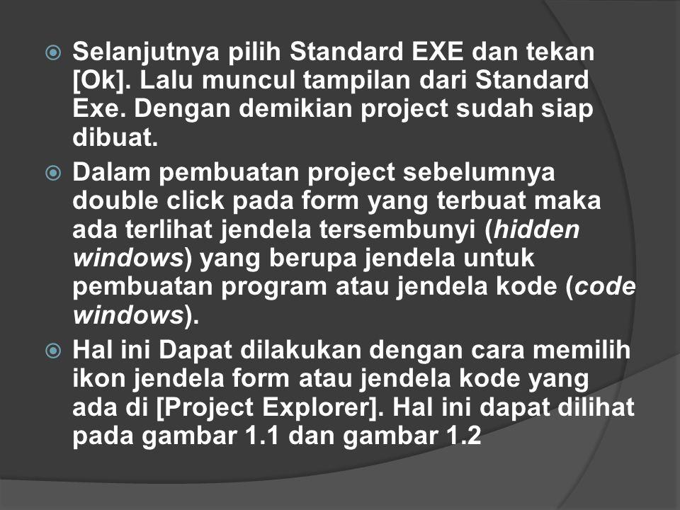  Selanjutnya pilih Standard EXE dan tekan [Ok]. Lalu muncul tampilan dari Standard Exe. Dengan demikian project sudah siap dibuat.  Dalam pembuatan