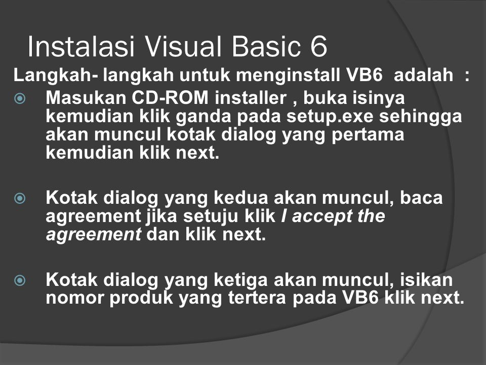 Instalasi Visual Basic 6 Langkah- langkah untuk menginstall VB6 adalah :  Masukan CD-ROM installer, buka isinya kemudian klik ganda pada setup.exe se