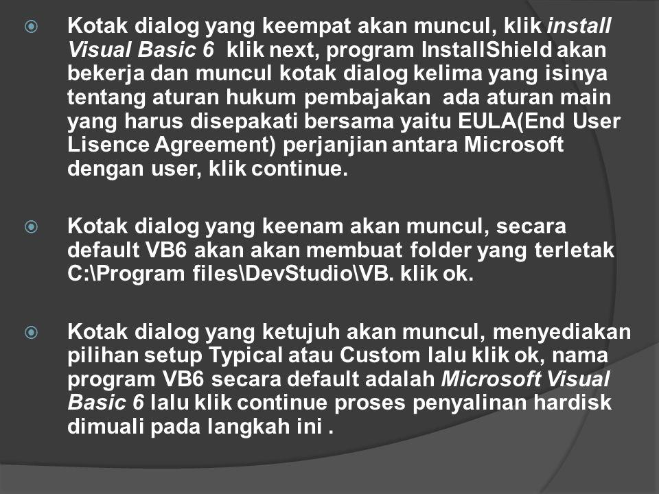  Kotak dialog yang keempat akan muncul, klik install Visual Basic 6 klik next, program InstallShield akan bekerja dan muncul kotak dialog kelima yang isinya tentang aturan hukum pembajakan ada aturan main yang harus disepakati bersama yaitu EULA(End User Lisence Agreement) perjanjian antara Microsoft dengan user, klik continue.