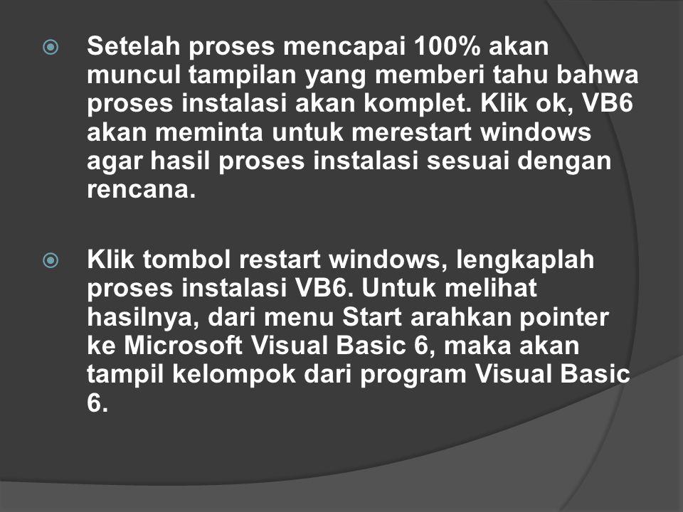  Setelah proses mencapai 100% akan muncul tampilan yang memberi tahu bahwa proses instalasi akan komplet. Klik ok, VB6 akan meminta untuk merestart w