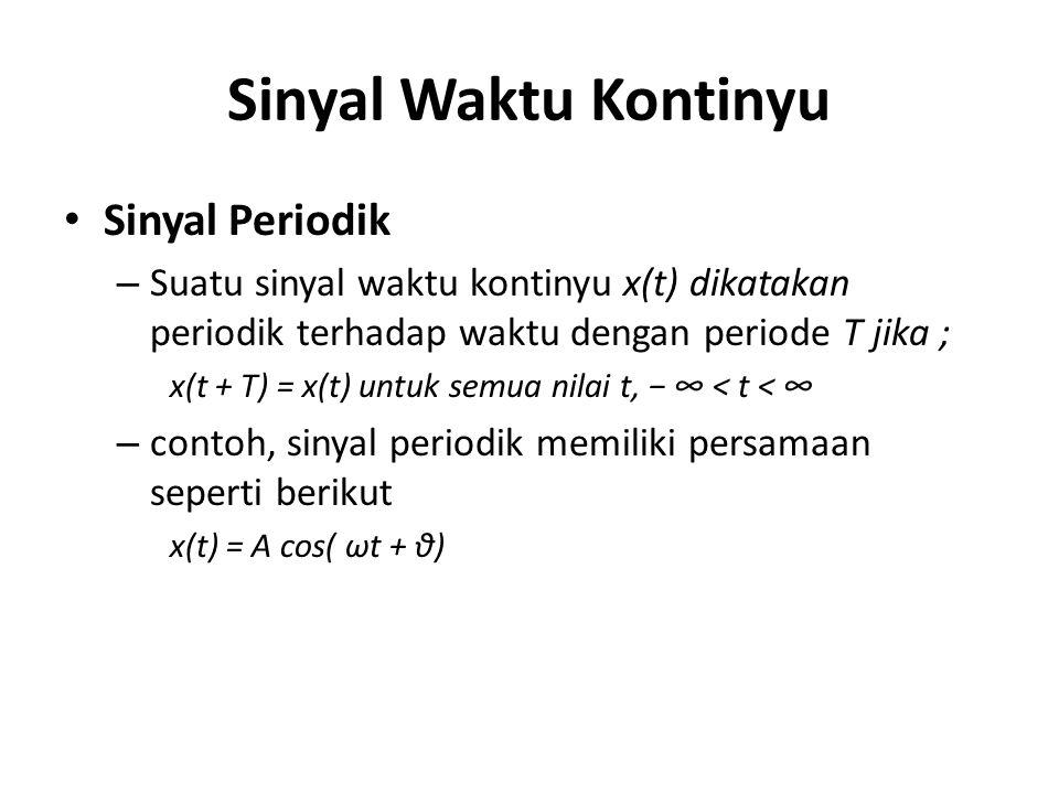 Sinyal Waktu Kontinyu • Sinyal Periodik – Suatu sinyal waktu kontinyu x(t) dikatakan periodik terhadap waktu dengan periode T jika ; x(t + T) = x(t) u