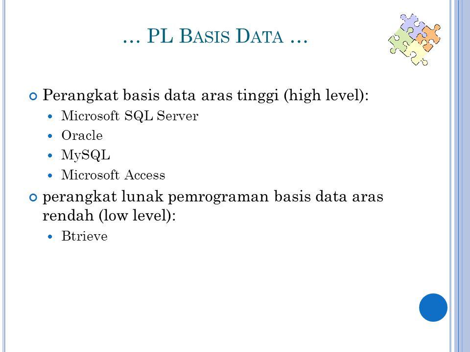 … PL B ASIS D ATA … Perangkat basis data aras tinggi (high level):  Microsoft SQL Server  Oracle  MySQL  Microsoft Access perangkat lunak pemrograman basis data aras rendah (low level):  Btrieve