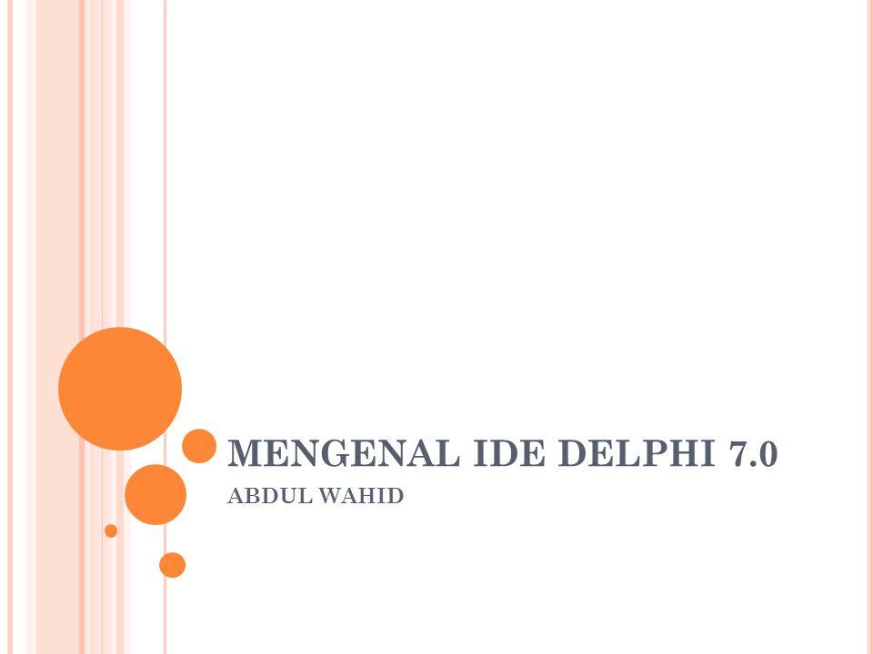MENGENAL IDE DELPHI 7.0 ABDUL WAHID