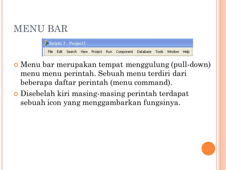 MENU BAR Menu bar merupakan tempat menggulung (pull-down) menu menu perintah. Sebuah menu terdiri dari beberapa daftar perintah (menu command). Disebe