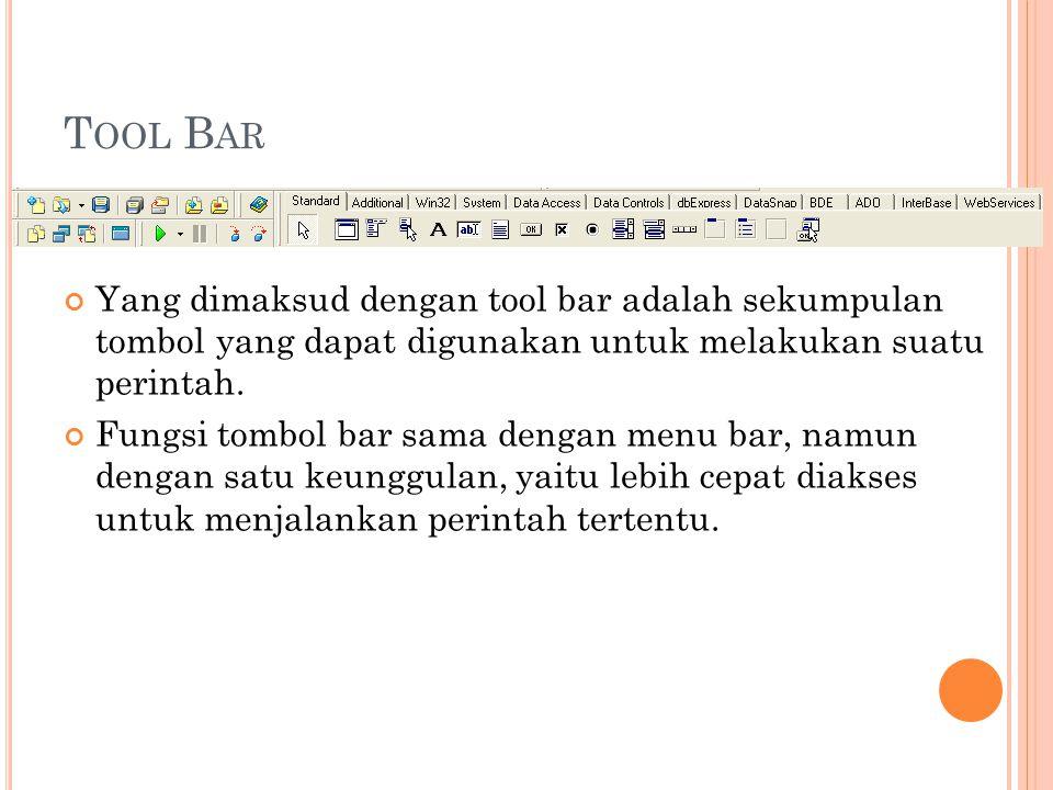 T OOL B AR Yang dimaksud dengan tool bar adalah sekumpulan tombol yang dapat digunakan untuk melakukan suatu perintah. Fungsi tombol bar sama dengan m