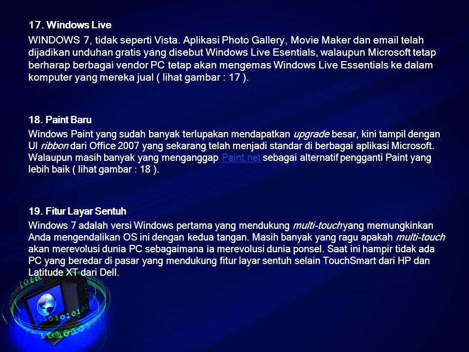 17. Windows Live WINDOWS 7, tidak seperti Vista. Aplikasi Photo Gallery, Movie Maker dan email telah dijadikan unduhan gratis yang disebut Windows Liv
