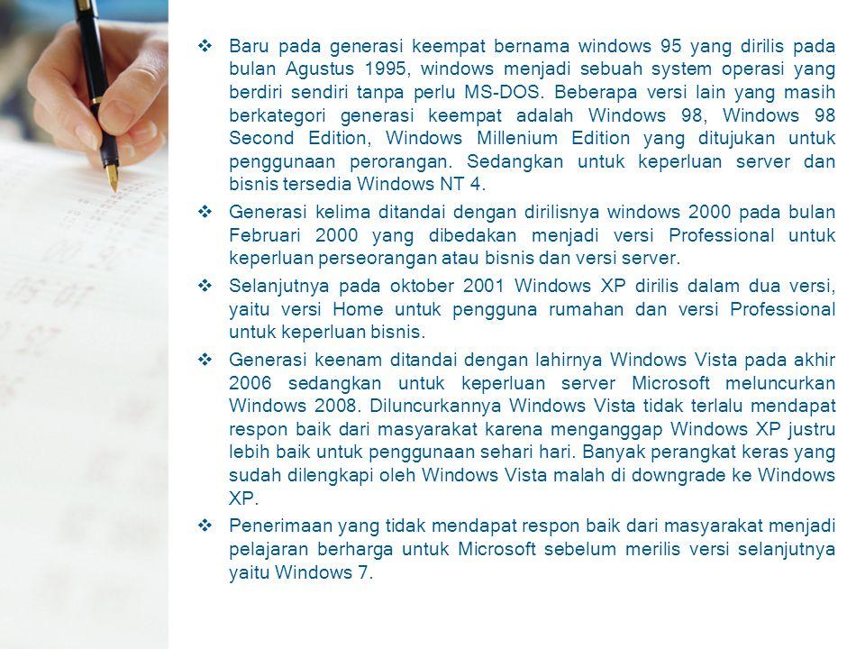  Baru pada generasi keempat bernama windows 95 yang dirilis pada bulan Agustus 1995, windows menjadi sebuah system operasi yang berdiri sendiri tanpa