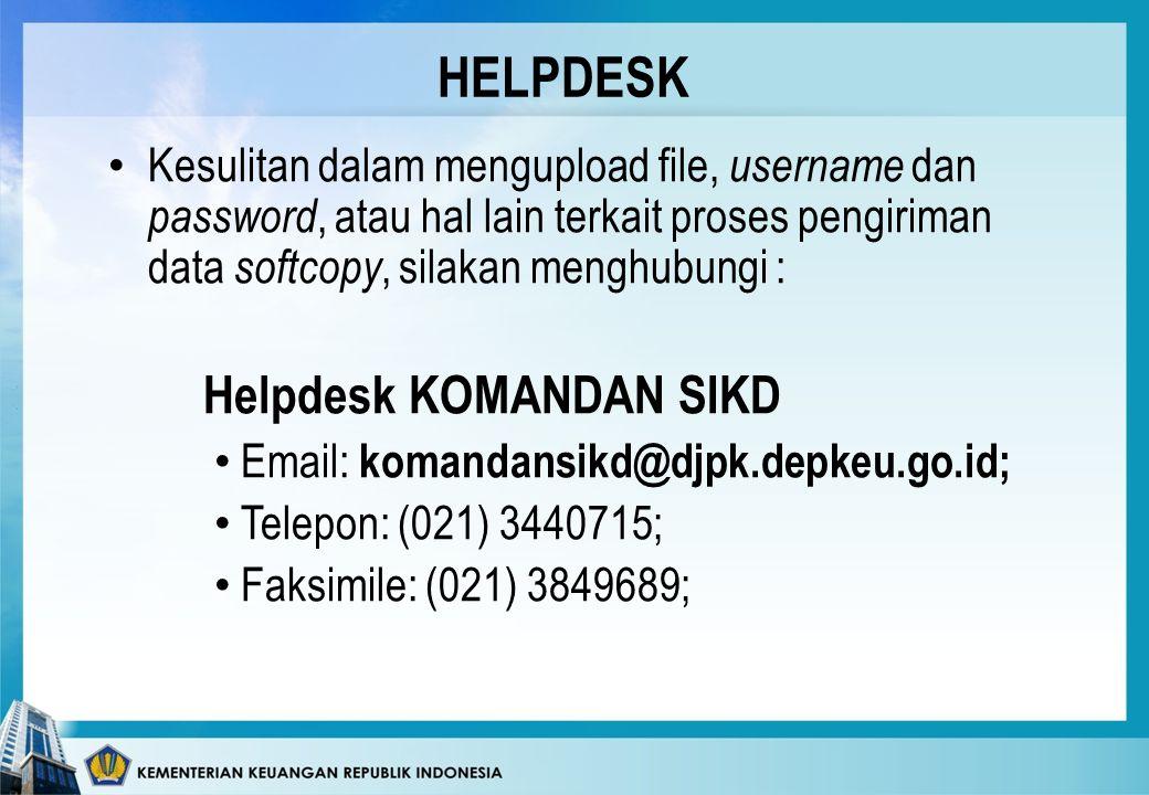 HELPDESK • Kesulitan dalam mengupload file, username dan password, atau hal lain terkait proses pengiriman data softcopy, silakan menghubungi : Helpdesk KOMANDAN SIKD • Email: komandansikd@djpk.depkeu.go.id; • Telepon: (021) 3440715; • Faksimile: (021) 3849689;