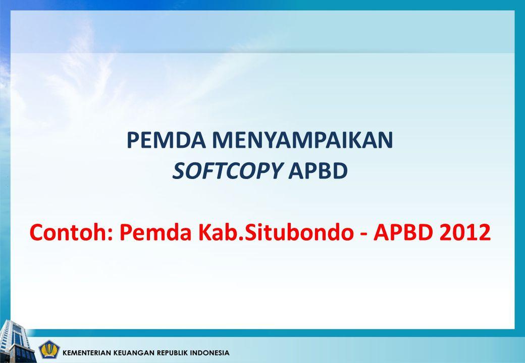 PEMDA MENYAMPAIKAN SOFTCOPY APBD Contoh: Pemda Kab.Situbondo - APBD 2012