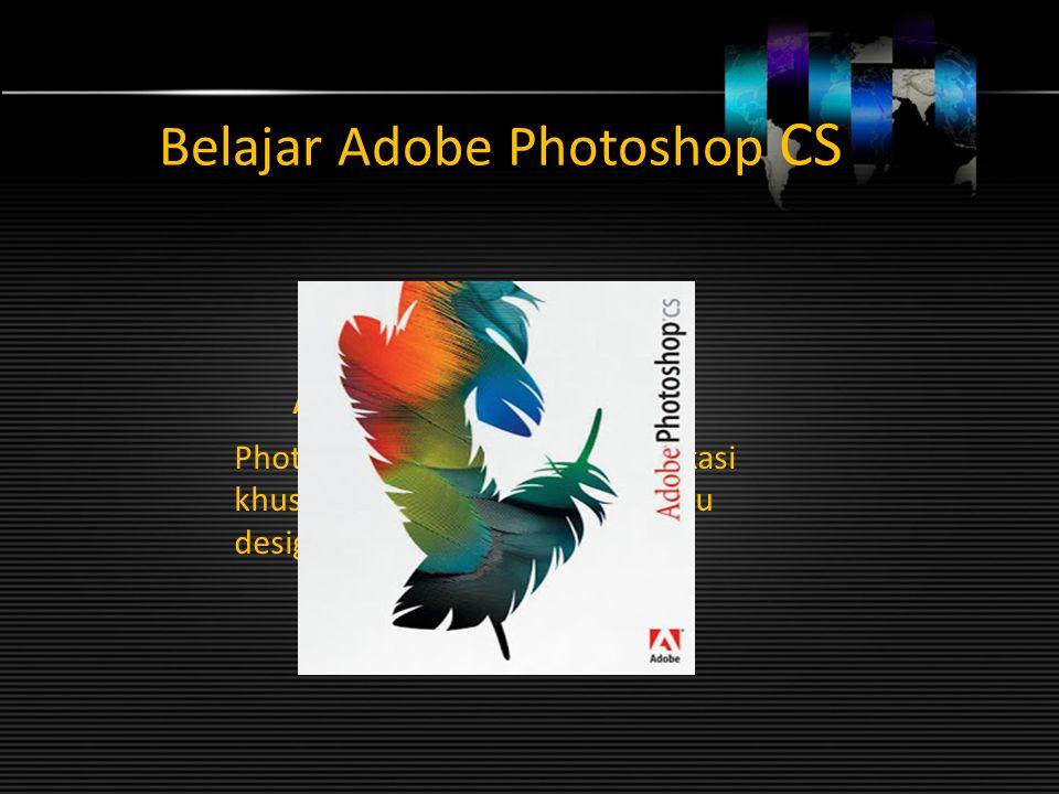 Belajar Adobe Photoshop CS Apa Itu Photoshop ? Photoshop adalah program aplikasi khusus untuk mengolah foto atau design grafis