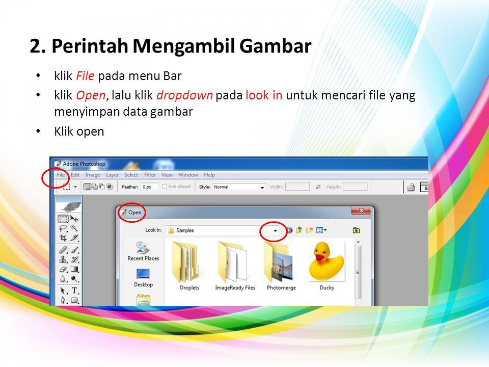 2. Perintah Mengambil Gambar • klik File pada menu Bar • klik Open, lalu klik dropdown pada look in untuk mencari file yang menyimpan data gambar • Kl
