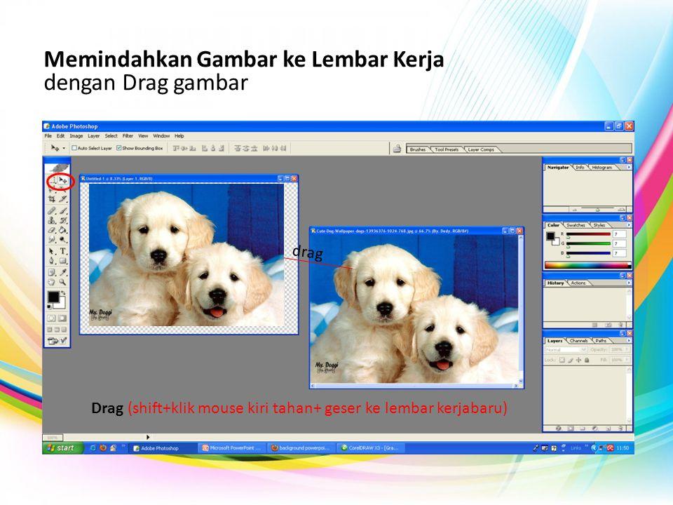 Memindahkan Gambar ke Lembar Kerja dengan Drag gambar Drag (shift+klik mouse kiri tahan+ geser ke lembar kerjabaru) drag