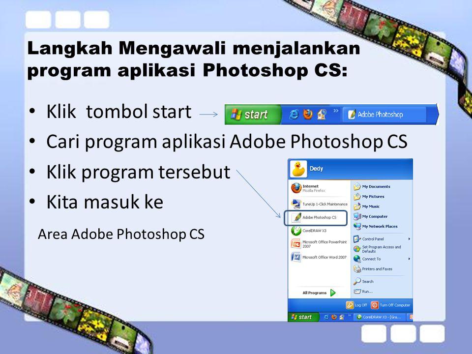 Langkah Mengawali menjalankan program aplikasi Photoshop CS: • Klik tombol start • Cari program aplikasi Adobe Photoshop CS • Klik program tersebut •