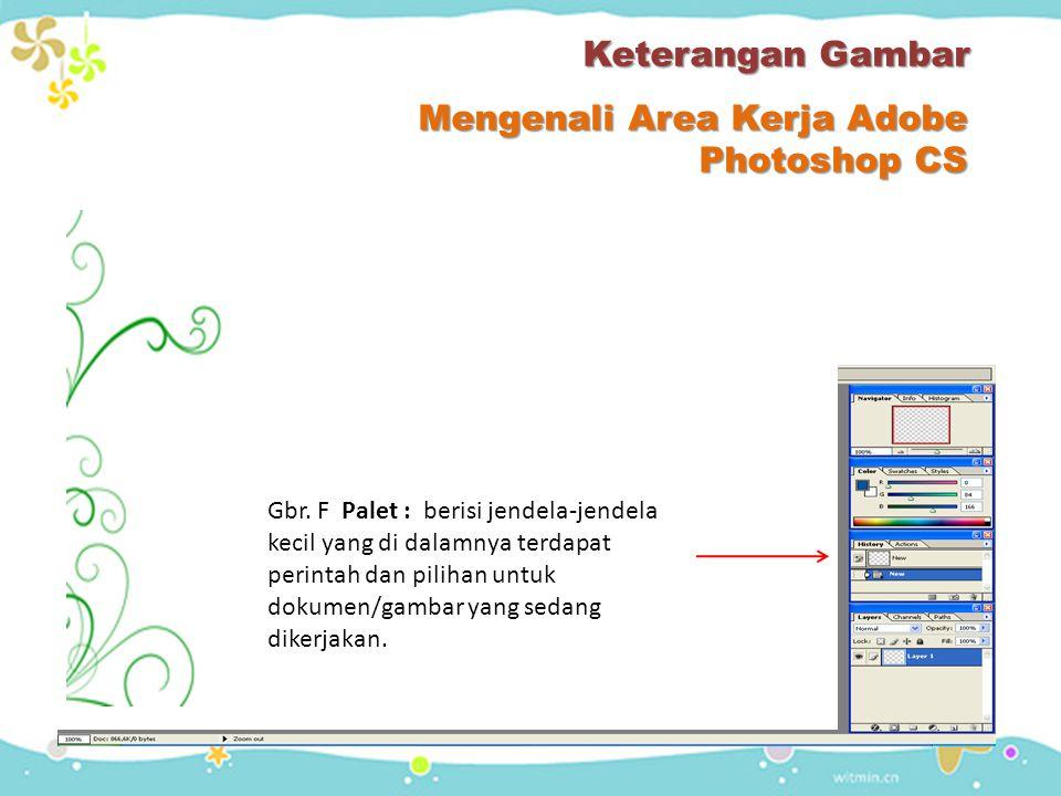 Keterangan Gambar Mengenali Area Kerja Adobe Photoshop CS A Gbr A. Tool Box: Berisi tool untuk menyeleksi dan memodifikasi gambar / image B Gbr B. Men