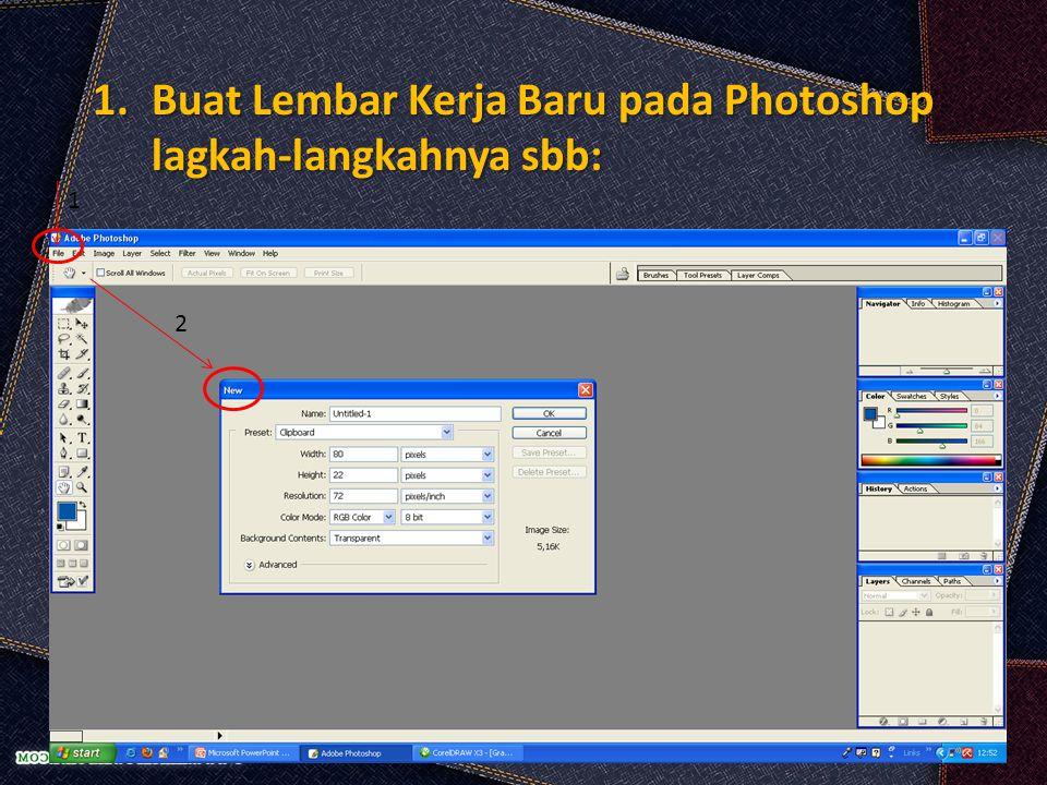 1.Buat Lembar Kerja Baru pada Photoshop lagkah-langkahnya sbb: 1.Buat Lembar Kerja Baru pada Photoshop lagkah-langkahnya sbb: 1. klik File pada menu B