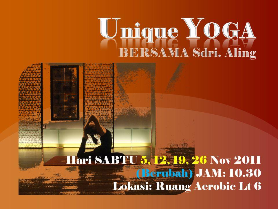 Hari SABTU 5, 12, 19, 26 Nov 2011 (Berubah) JAM: 10.30 Lokasi: Ruang Aerobic Lt 6