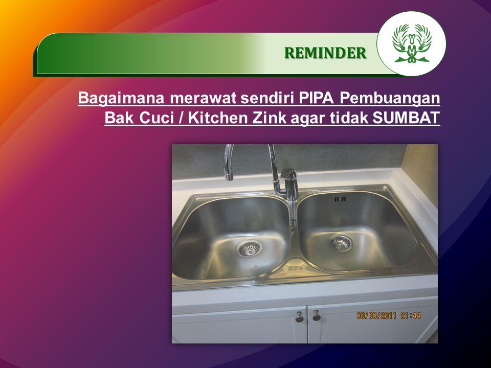 .…………… REMINDER Bagaimana merawat sendiri PIPA Pembuangan Bak Cuci / Kitchen Zink agar tidak SUMBAT.